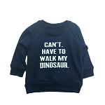 Portage & Main Baby & Youth Sweatshirt - Can't, Have to Walk my Dinosaur